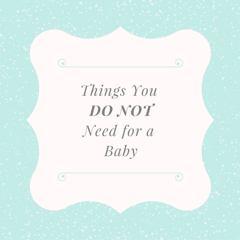 Things You DON'TNeed for a Baby (1)